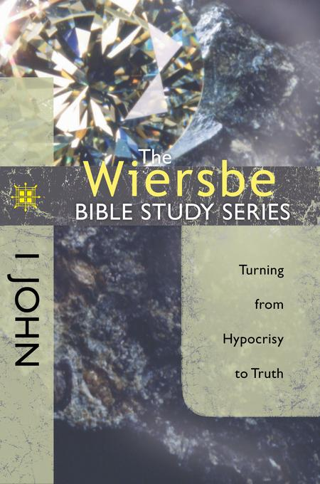 The Wiersbe Bible Study Series: 1 John: Turning from Hypocrisy to Truth EB9781434704054