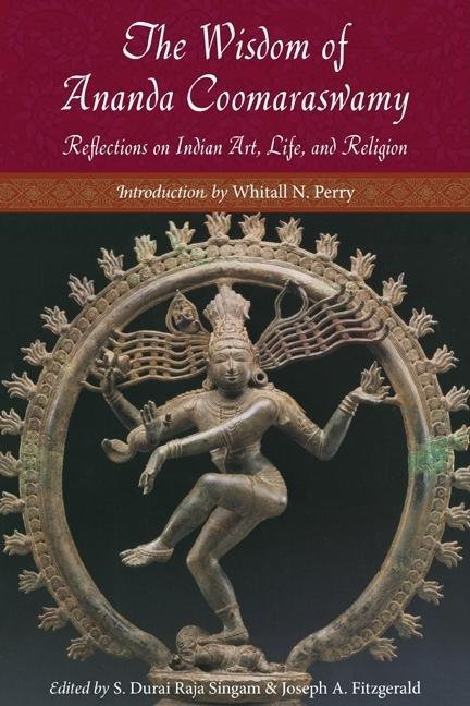 The Wisdom of Ananda Coomaraswamy: Reflections on Indian Art, Life, and Religion EB9781936597093