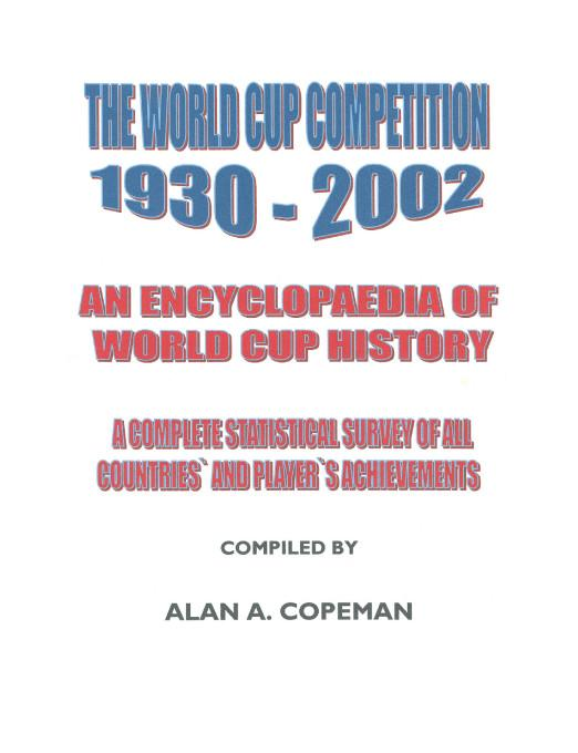 The World Cup Competition 1930-2002:An Encyclopaedia of World Cup History - A Complete Statistical Survey of All Countries' and Player's Achievements EB9781412208741