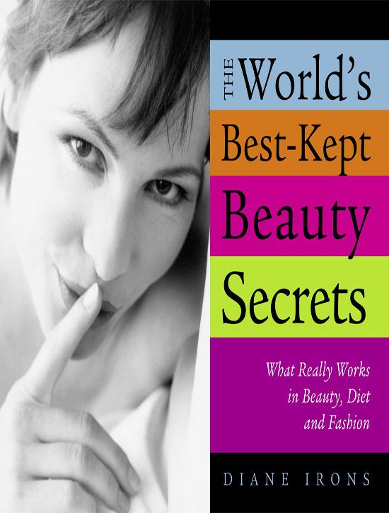 The World's Best-Kept Beauty Secrets: What Really Works in Beauty, Diet & Fashion EB9781402229879