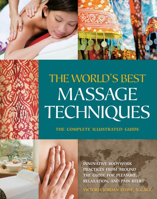 The World's Best Massage Techniques The Complete Illustrated Guide EB9781610593830