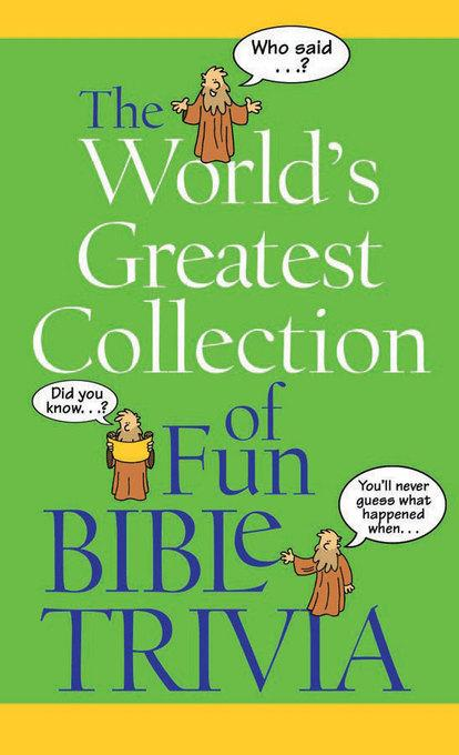 The World's Greatest Collection of Fun Bible Trivia EB9781607423430