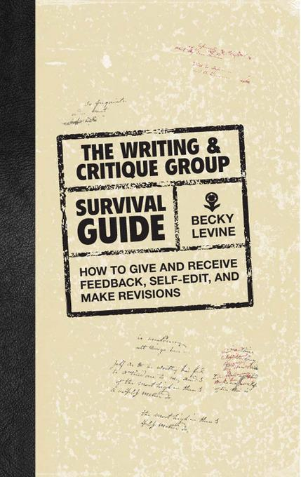 The Writing & Critique Group Survival Guide: How to Make Revisions, Self-Edit, and Give and Receive Feedback EB9781599631677