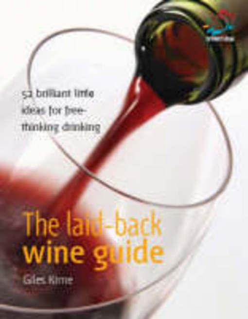 The laid back wine guide: 52 brilliant ideas for free-thinking drinking