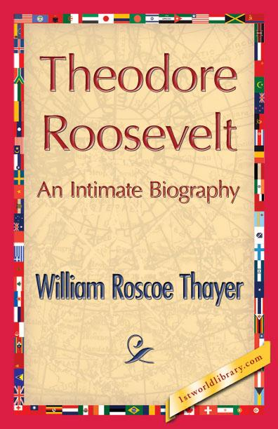 Theodore Roosevelt, An Intimate Biography EB9781421846729