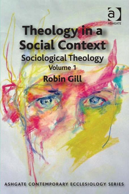 Theology in a Social Context: Sociological Theology Volume 1 EB9781409425960