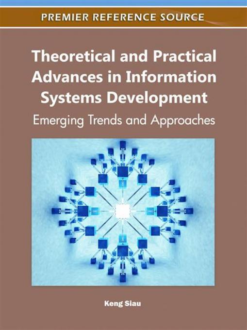 Theoretical and Practical Advances in Information Systems Development: Emerging Trends and Approaches EB9781609605223