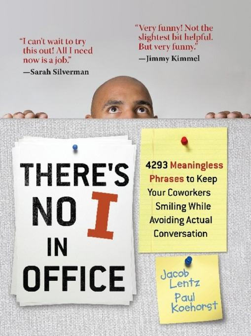 There's No I in Office: 4293 Meaningless Phrases to Keep Your Coworkers Smiling While Avoiding Actual Conversation EB9781569755402