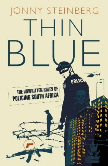 Thin Blue: The Unwritten Rules Of Policing South Africa EB9781868424115