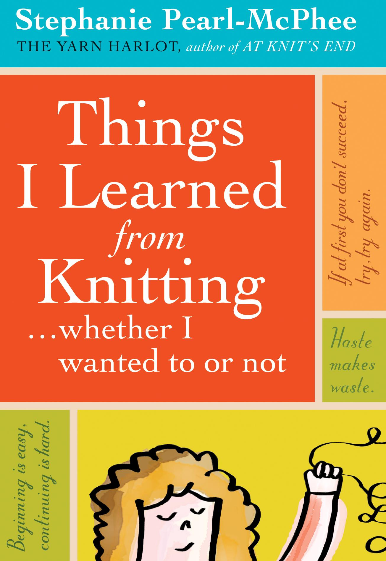 Things I Learned from Knitting: ...whether I wanted to or not EB9781603421003