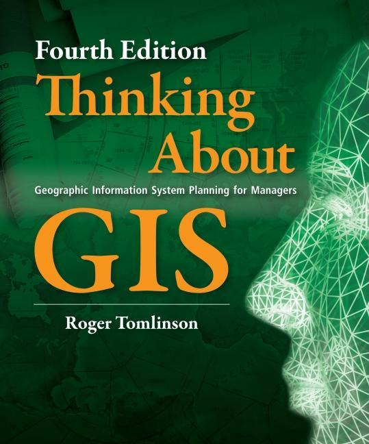 Thinking About GIS: Geographic Information System Planning for Managers EB9781589483293