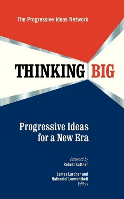 Thinking Big: Progressive Ideas for a New Era EB9781605092782