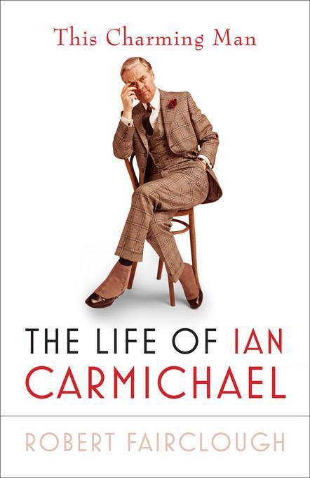 This Charming Man: The Life of Ian Carmichael EB9781845137380