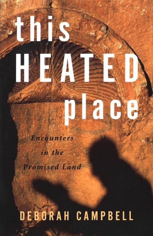 This Heated Place: Encounters in the Promised Land EB9781926685878