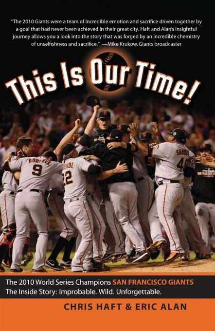 This Is Our Time!: The 2010 World Series Champions San Francisco Giants. The Inside Story: Improbable. Wild. Unforgettable. EB9781935952565