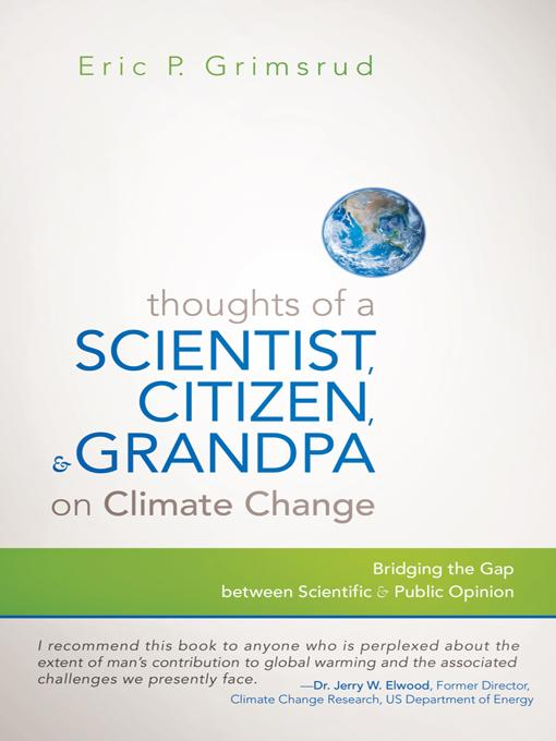Thoughts of a Scientist, Citizen, and Grandpa on Climate Change: Bridging the Gap between Scientific and Public Opinion EB9781938908033