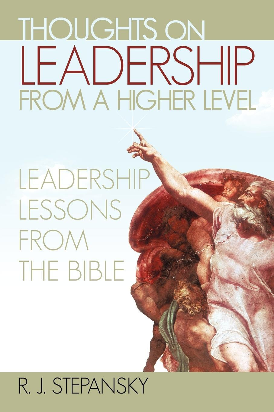 Thoughts on Leadership from a Higher Level: Leadership Lessons from the Bible EB9781462067299