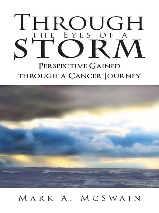 Through the Eyes of a Storm: Perspective Gained through a Cancer Journey EB9781462031931