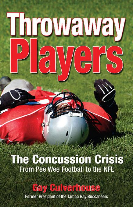Throwaway Players: Concussion Crisis From Pee Wee Football to the NFL EB9781933016733