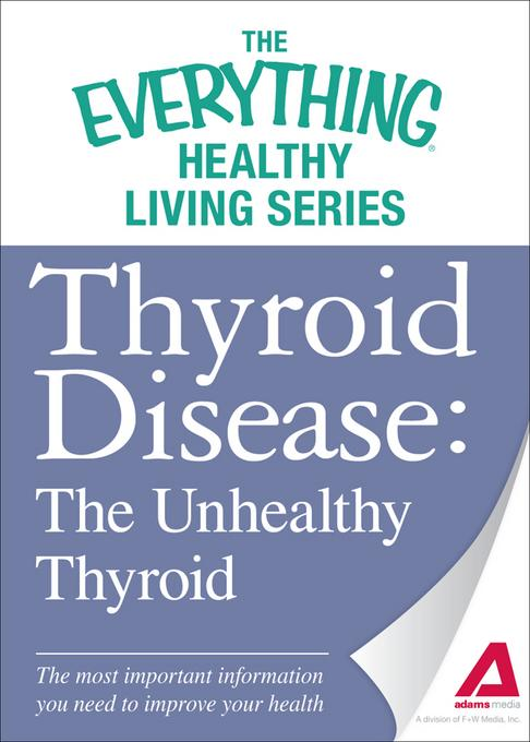 Thyroid Disease: The Unhealthy Thyroid: The most important information you need to improve your health EB9781440543012