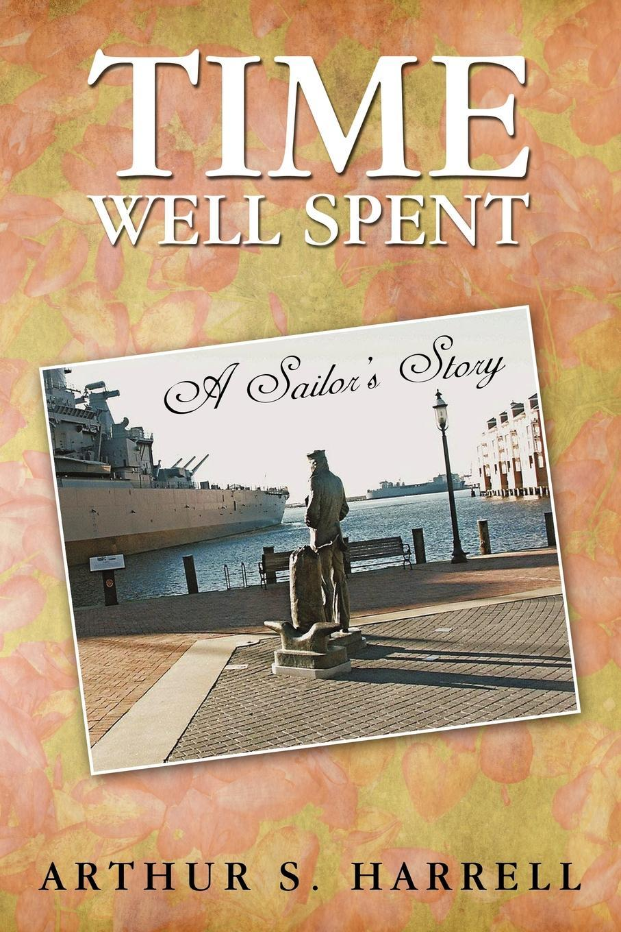Time Well Spent: A Sailor's Story EB9781450244008