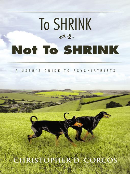To Shrink or Not To Shrink: A user's guide to psychiatrists EB9781452502748