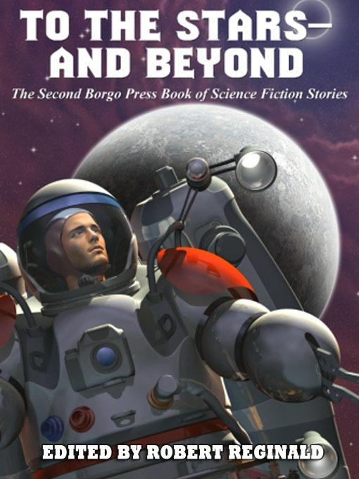 To the Stars -- and Beyond: The Second Borgo Press Book of Science Fiction Stories EB9781434437396