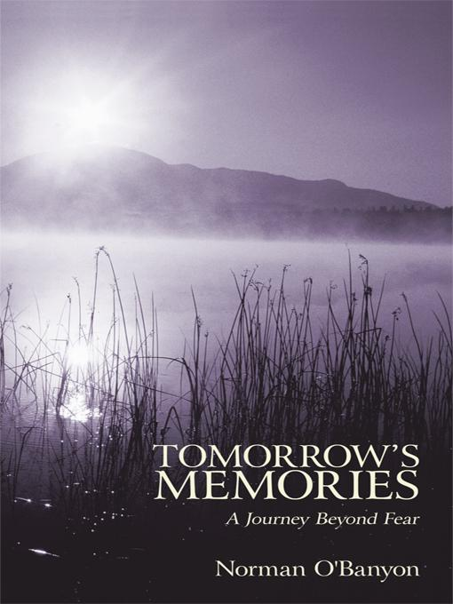 Tomorrow's Memories: A Journey Beyond Fear EB9781462044238