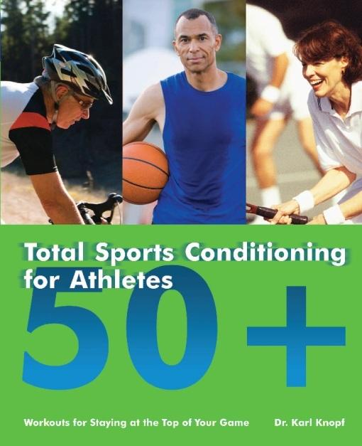 Total Sports Conditioning for Athletes 50+: Workouts for Staying at the Top of Your Game EB9781569757697