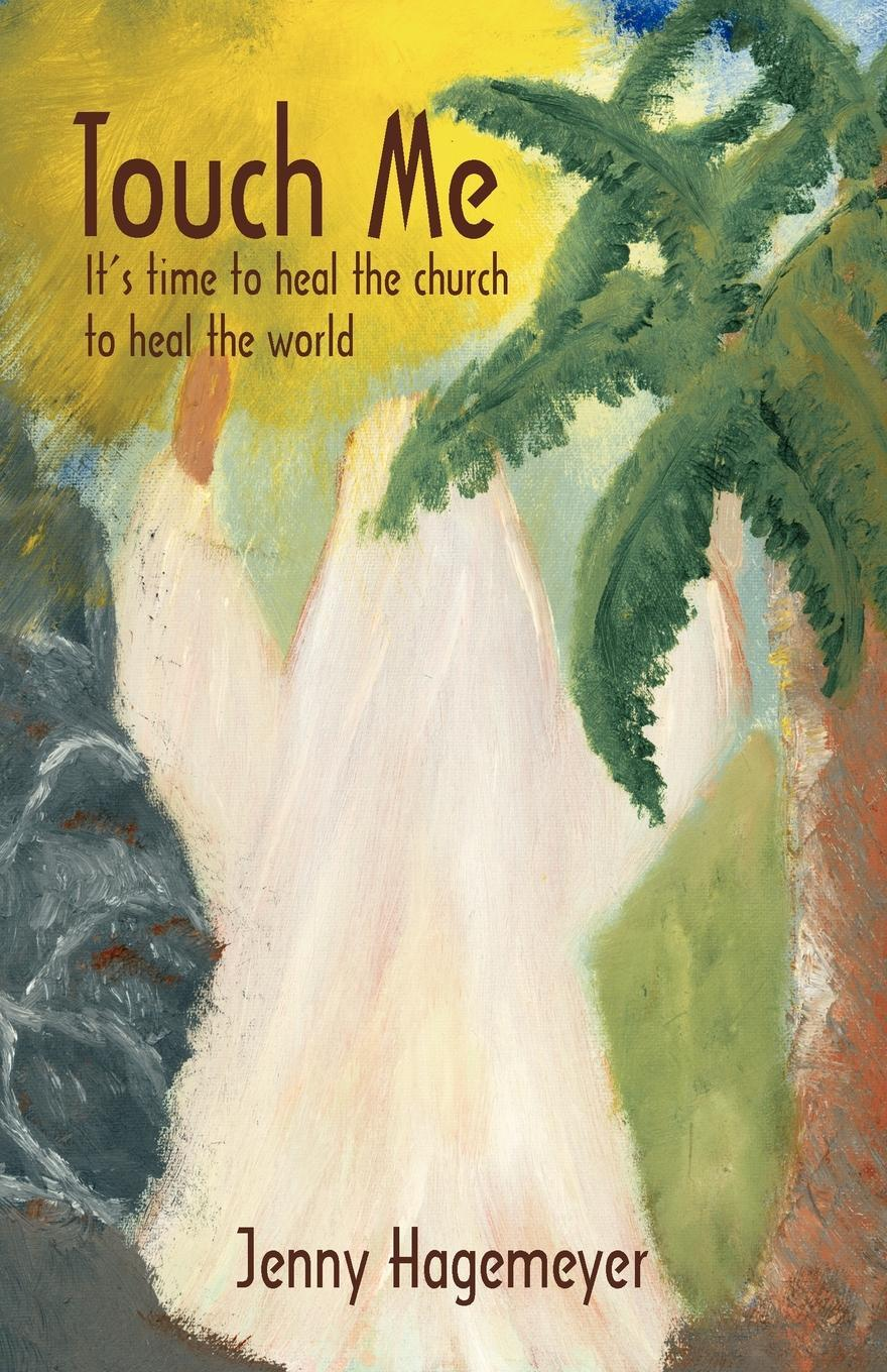 Touch Me: It's Time to Heal the Church to Heal the World EB9781440177798