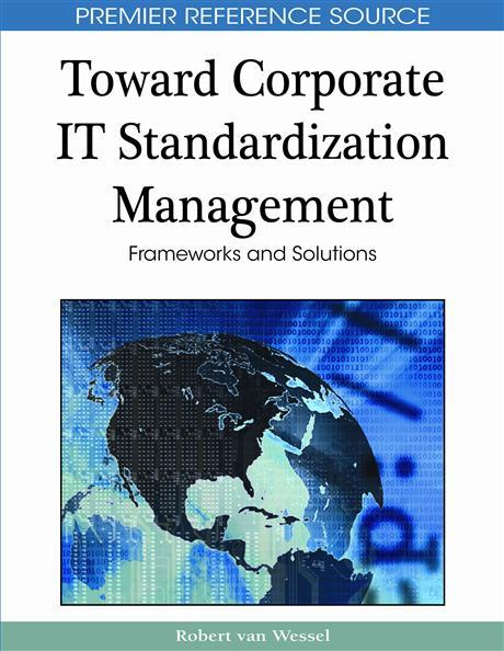 Toward Corporate IT Standardization Management: Frameworks and Solutions EB9781615207602