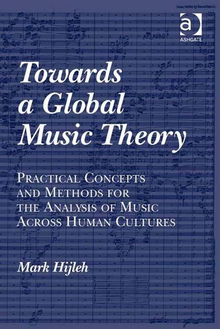 Towards a Global Music Theory: Practical Concepts and Methods for the Analysis of Music Across Human Cultures EB9781409461401