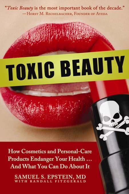 Toxic Beauty: How Cosmetics and Personal-Care Products Endanger Your Health... and What You Can Do About It EB9781935251200