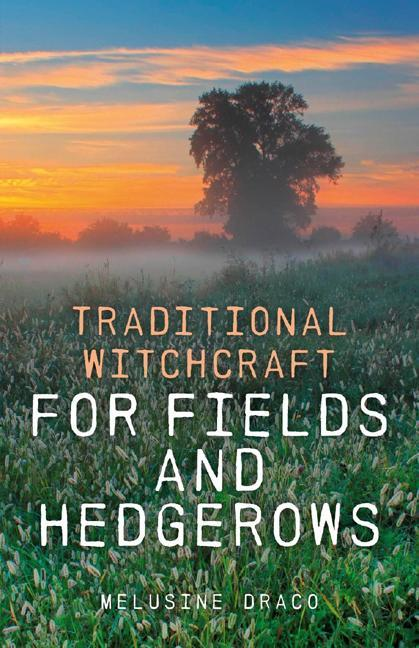 Traditional Witchcraft for Fields and Hedgerows EB9781846948022