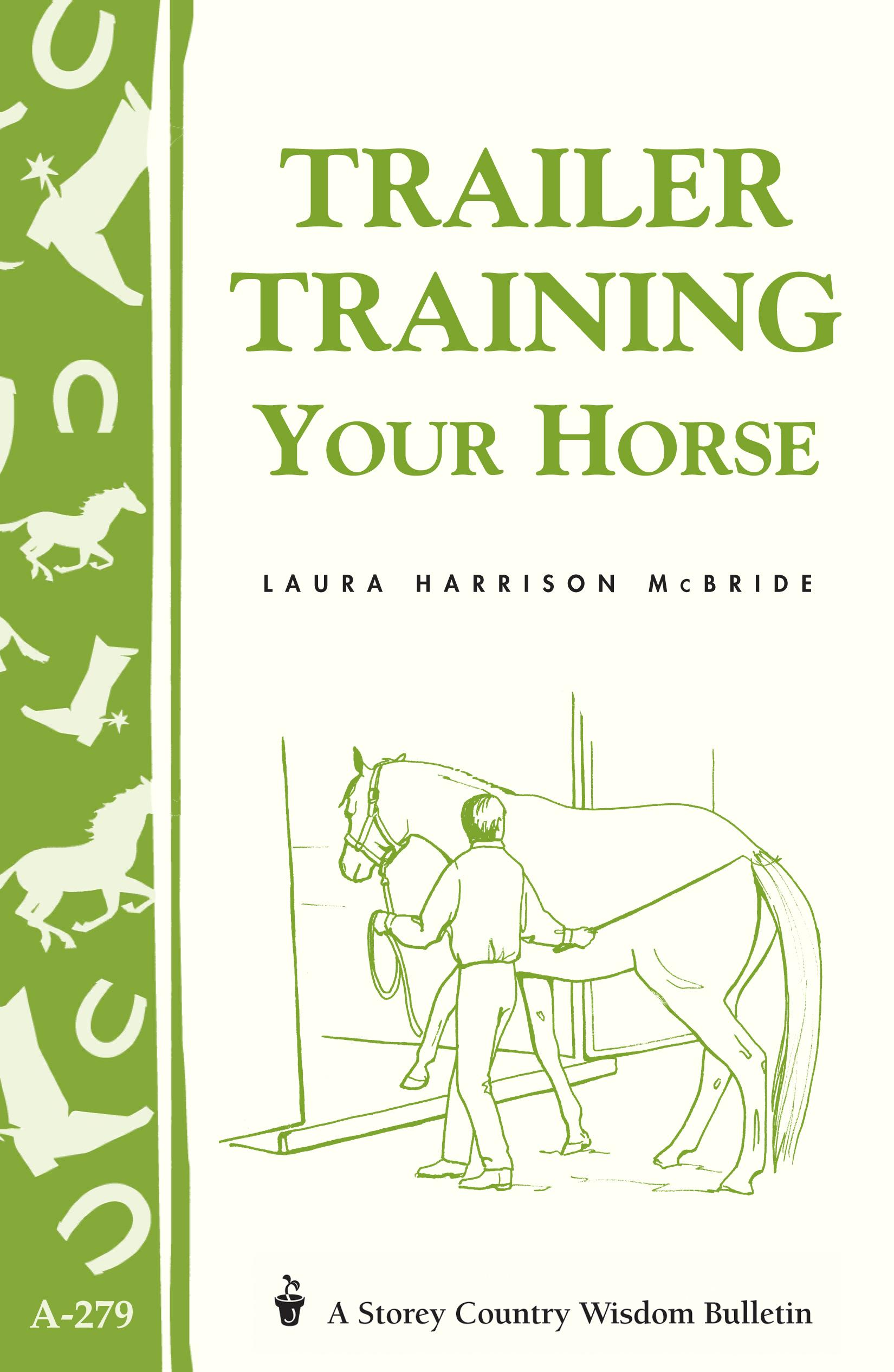 Trailer-Training Your Horse: Storey's Country Wisdom Bulletin A-279 EB9781603423939