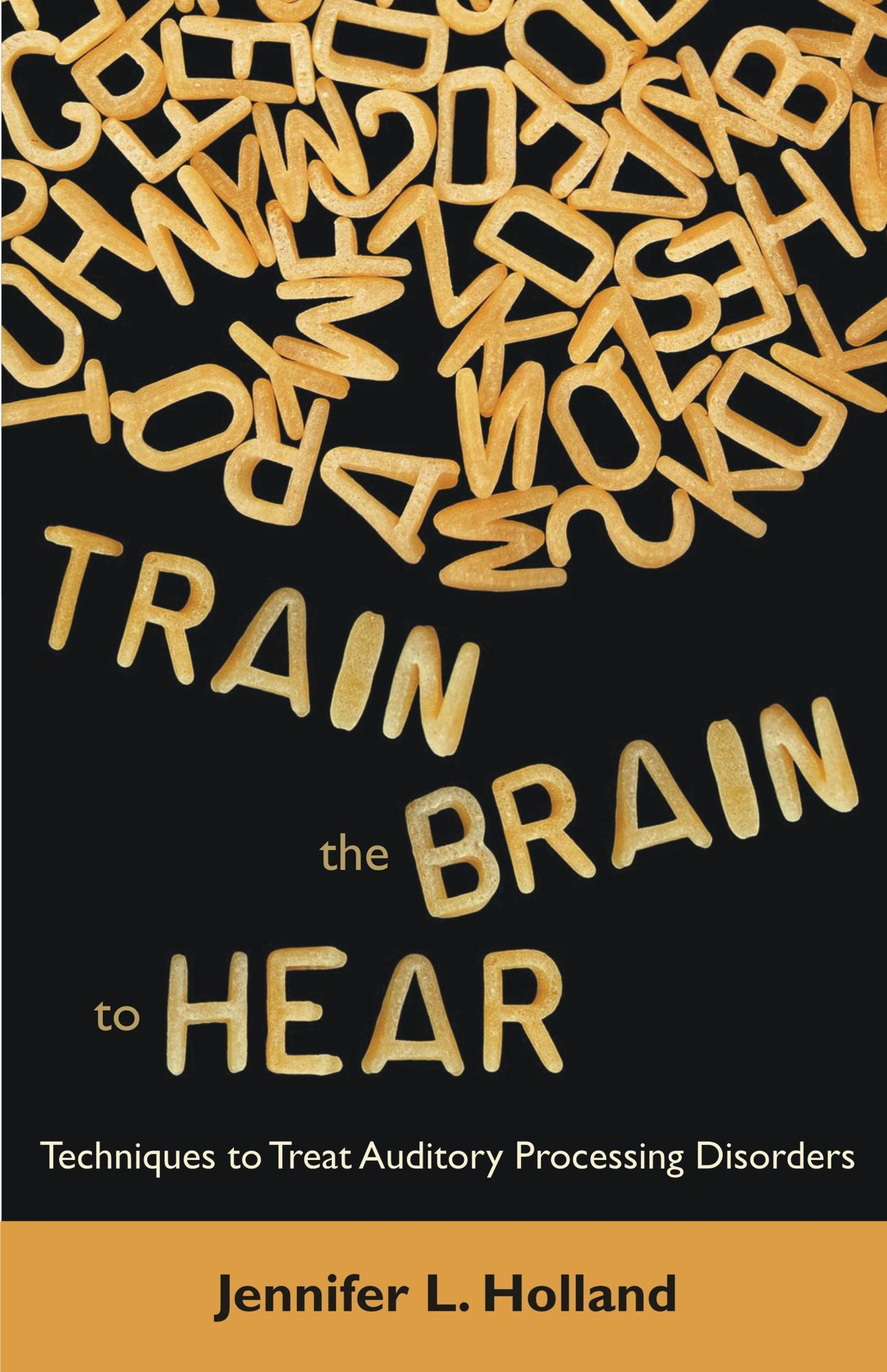 Train the Brain to Hear: Brain Training Techniques to Treat Auditory Processing Disorders in Kids with ADD/ADHD, Low Spectrum Autism, and Auditory Pro EB9781612330334