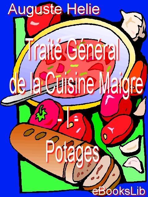 Trait? G?n?ral de la Cuisine Maigre - I - Potages EB9781412105101