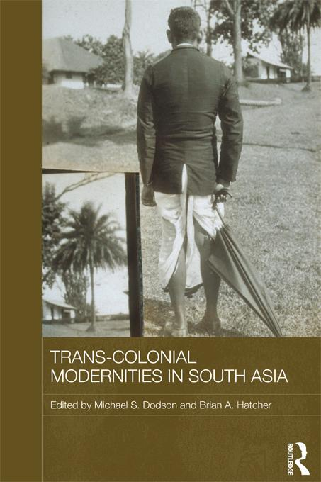 Trans-Colonial Modernities in South Asia EB9781136484452