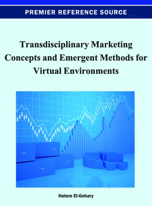 Transdisciplinary Marketing Concepts and Emergent Methods for Virtual Environments EB9781466618626