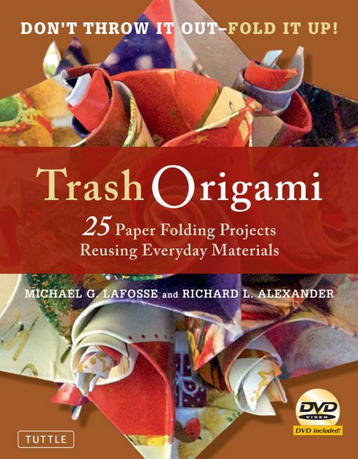 Trash Origami: 25 Paper Folding Projects Reusing Everyday Materials EB9781462904976