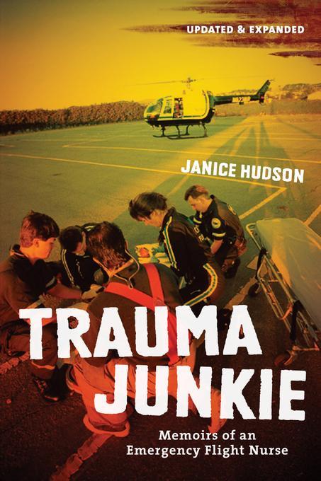 Trauma Junkie: Memoirs of an Emergency Flight Nurse EB9781770880535