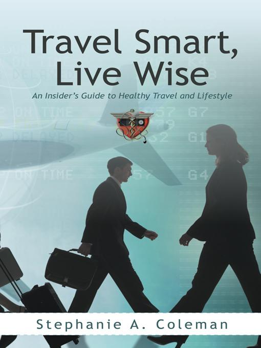 Travel Smart, Live Wise: An Insider's Guide to Healthy Travel and Lifestyle EB9781462013005