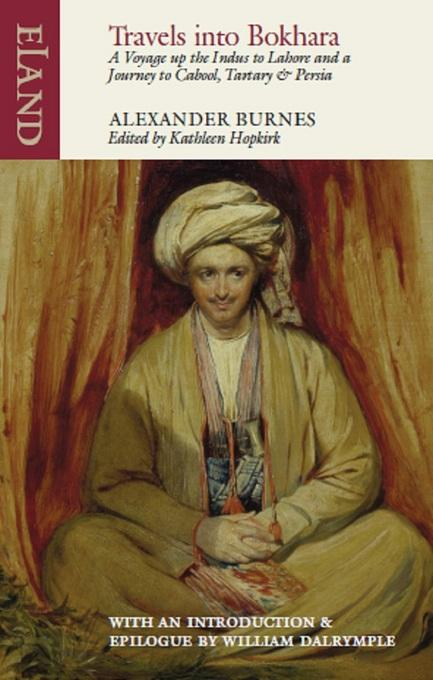 Travels into Bokhara: A Voyage up the Indus to Lahore and a Journey to Cabool, Tartary & Persia EB9781780601014
