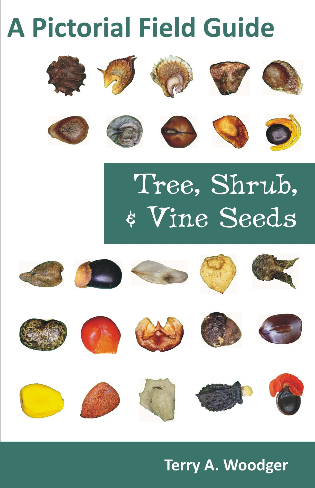 Tree, Shrub, and Vine Seeds: A Pictorial Field Guide EB9781612330570