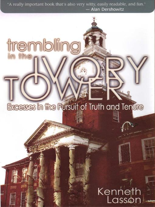 Trembling in the Ivory Tower: Excesses in the Pursuit of Truth and Tenure