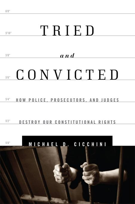 Tried and Convicted: How Police, Prosecutors, and Judges Destroy Our Constitutional Rights EB9781442217195