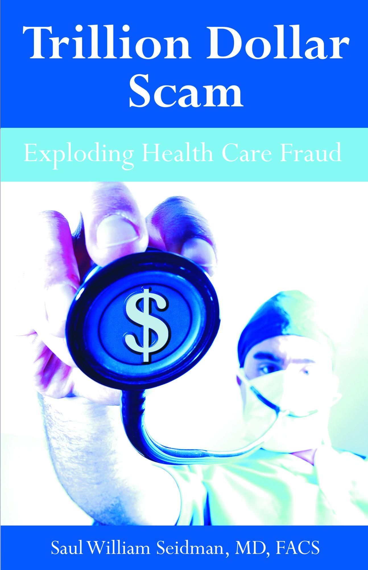Trillion Dollar Scam: Exploding Health Care Fraud EB9781599429557