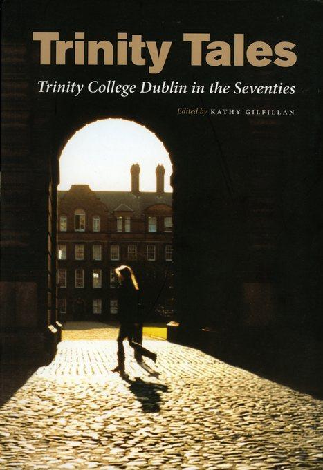Trinity Tales: Trinity College Dublin in the Seventies
