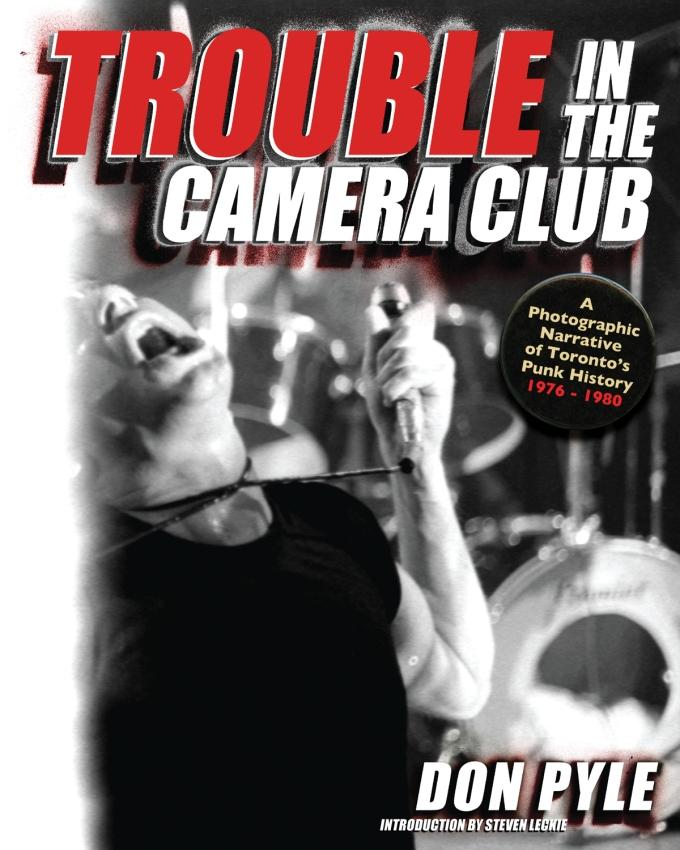 Trouble in the Camera Club: A Photographic Narrative of Toronto's Punk History 1976-1980 EB9781554909667