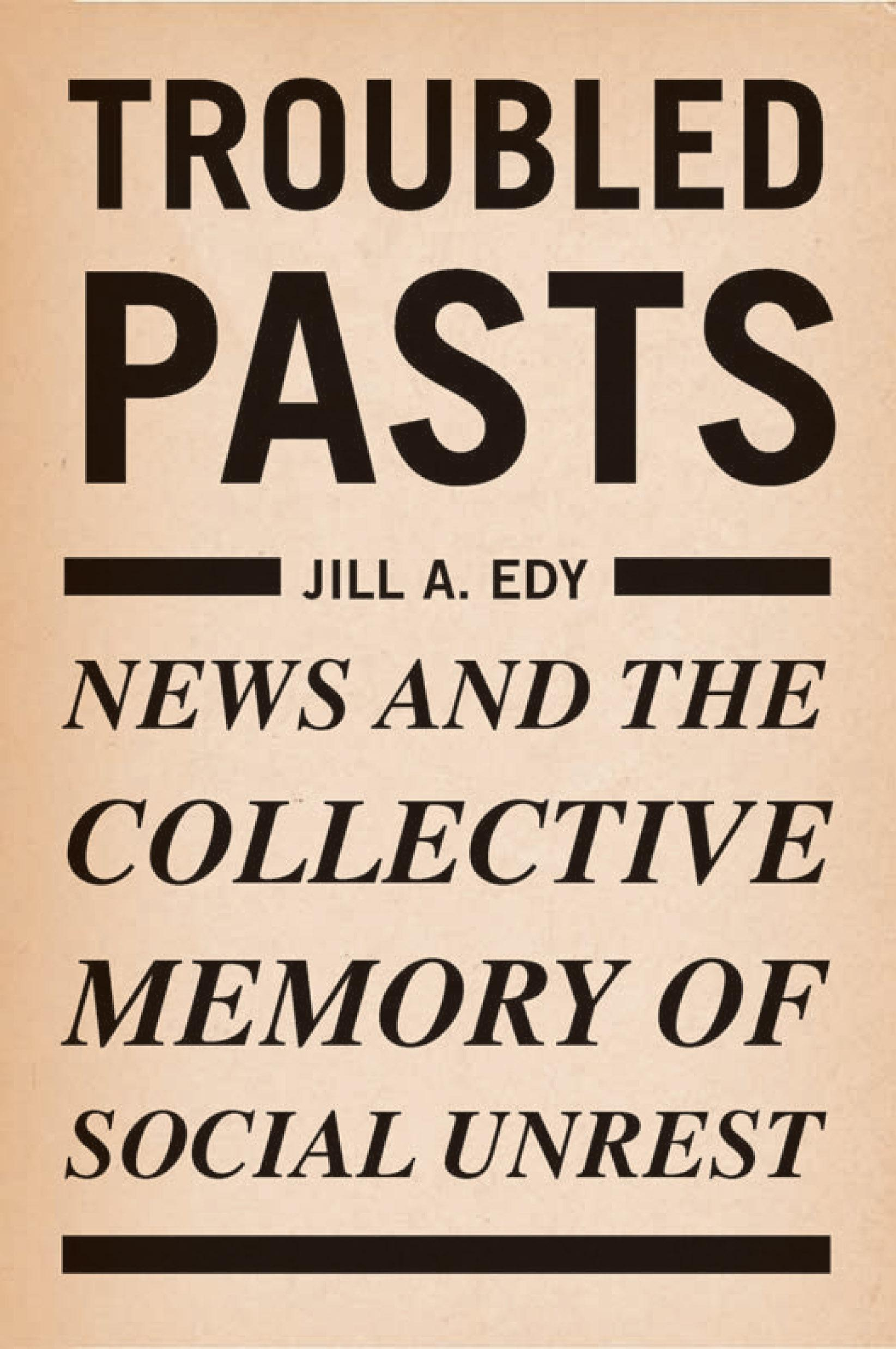 Troubled Pasts: News and the Collective Memory of Social Unrest EB9781592134984